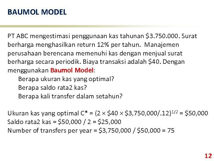 BAUMOL MODEL PT ABC mengestimasi penggunaan kas tahunan $3. 750. 000. Surat berharga menghasilkan