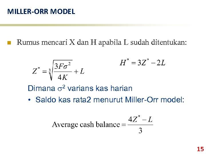 MILLER-ORR MODEL n Rumus mencari X dan H apabila L sudah ditentukan: Dimana s