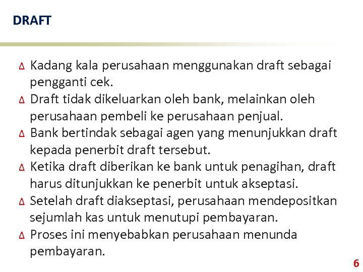 DRAFT ∆ ∆ ∆ Kadang kala perusahaan menggunakan draft sebagai pengganti cek. Draft tidak