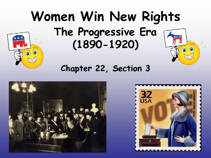 Women Win New Rights The Progressive Era (1890 -1920) Chapter 22, Section 3