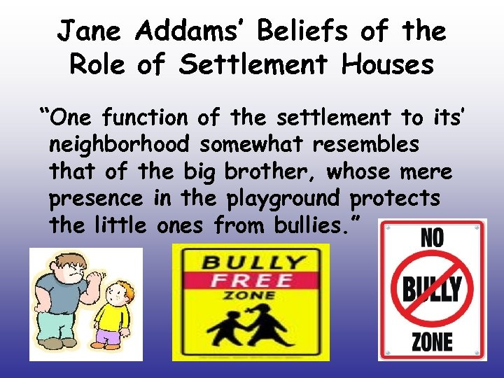 "Jane Addams' Beliefs of the Role of Settlement Houses ""One function of the settlement"