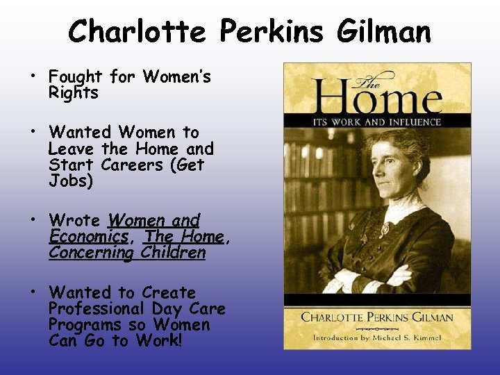 Charlotte Perkins Gilman • Fought for Women's Rights • Wanted Women to Leave the