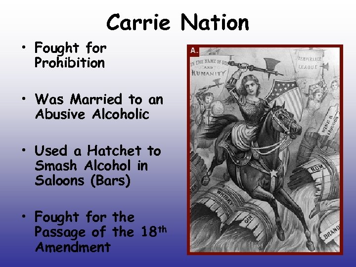 Carrie Nation • Fought for Prohibition • Was Married to an Abusive Alcoholic •