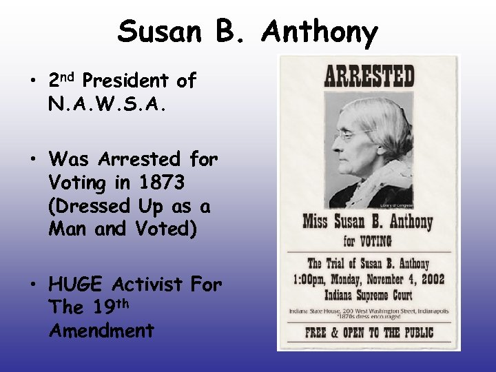 Susan B. Anthony • 2 nd President of N. A. W. S. A. •
