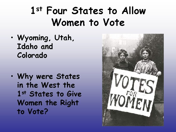 1 st Four States to Allow Women to Vote • Wyoming, Utah, Idaho and