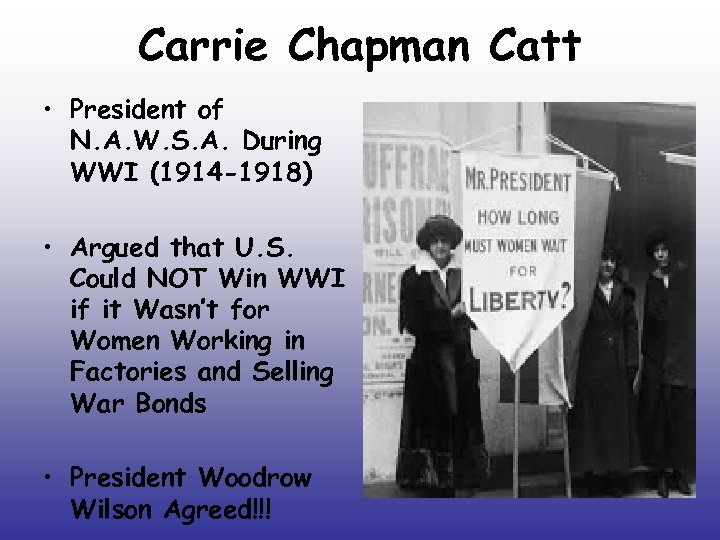 Carrie Chapman Catt • President of N. A. W. S. A. During WWI (1914