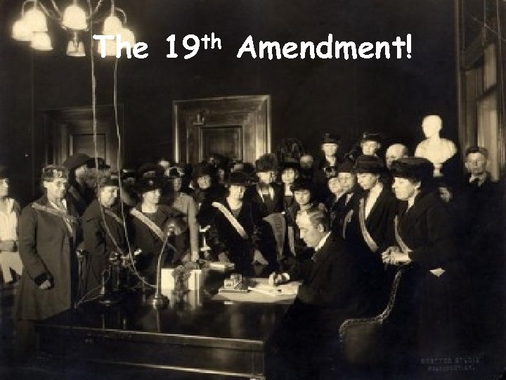 The 19 th Amendment!