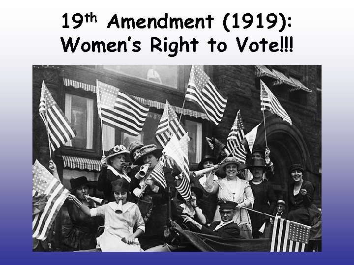 19 th Amendment (1919): Women's Right to Vote!!!
