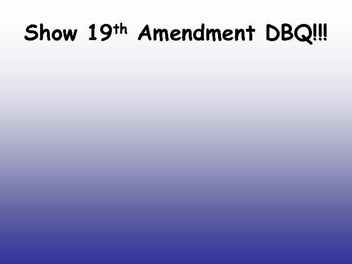 Show 19 th Amendment DBQ!!!