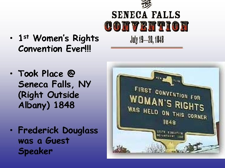 • 1 st Women's Rights Convention Ever!!! • Took Place @ Seneca Falls,