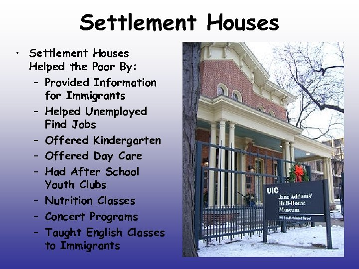 Settlement Houses • Settlement Houses Helped the Poor By: – Provided Information for Immigrants