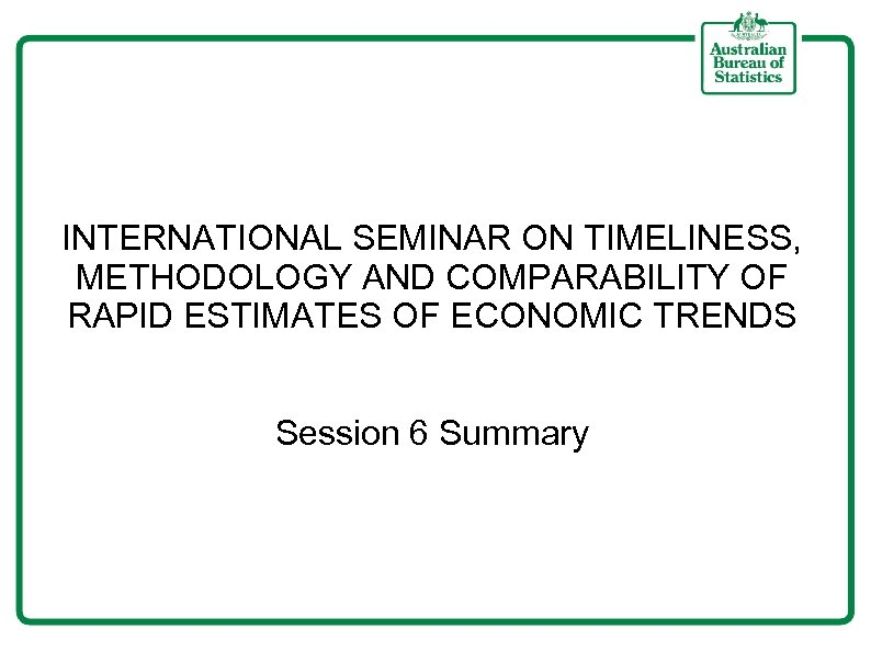 INTERNATIONAL SEMINAR ON TIMELINESS, METHODOLOGY AND COMPARABILITY OF RAPID ESTIMATES OF ECONOMIC TRENDS Session