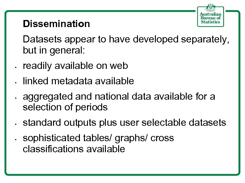 Dissemination Datasets appear to have developed separately, but in general: • readily available on