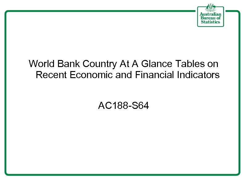 World Bank Country At A Glance Tables on Recent Economic and Financial Indicators AC