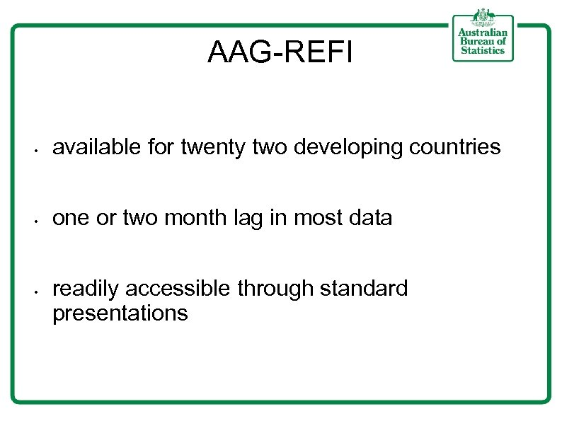 AAG-REFI • available for twenty two developing countries • one or two month lag
