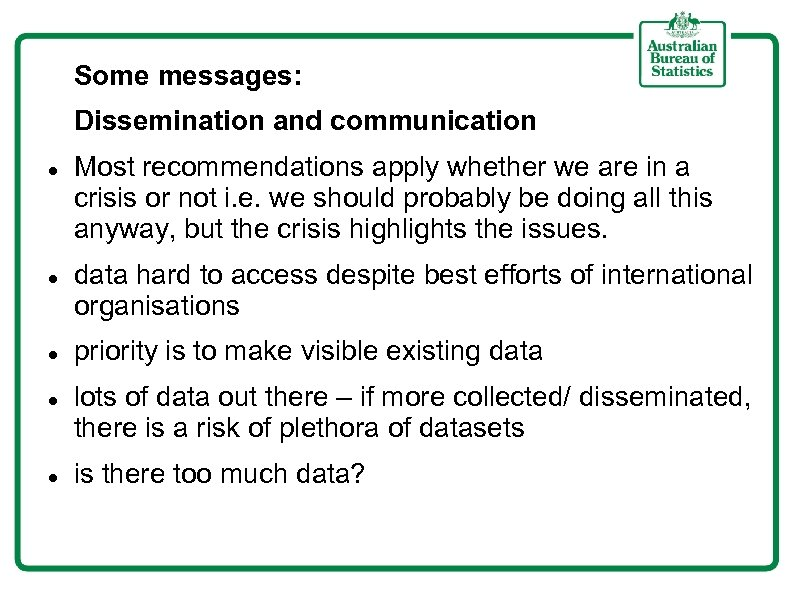 Some messages: Dissemination and communication Most recommendations apply whether we are in a crisis