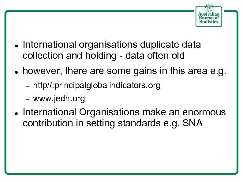 International organisations duplicate data collection and holding - data often old however, there
