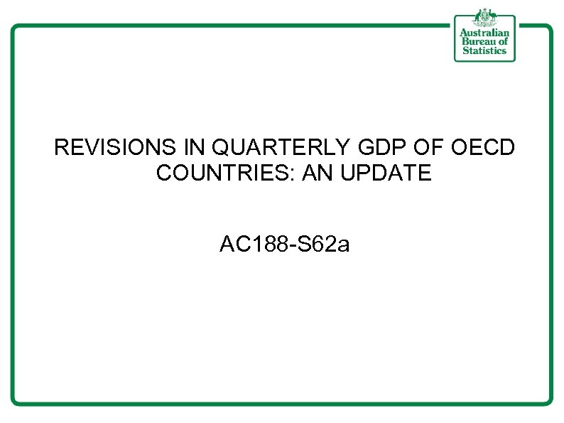 REVISIONS IN QUARTERLY GDP OF OECD COUNTRIES: AN UPDATE AC 188 -S 62 a