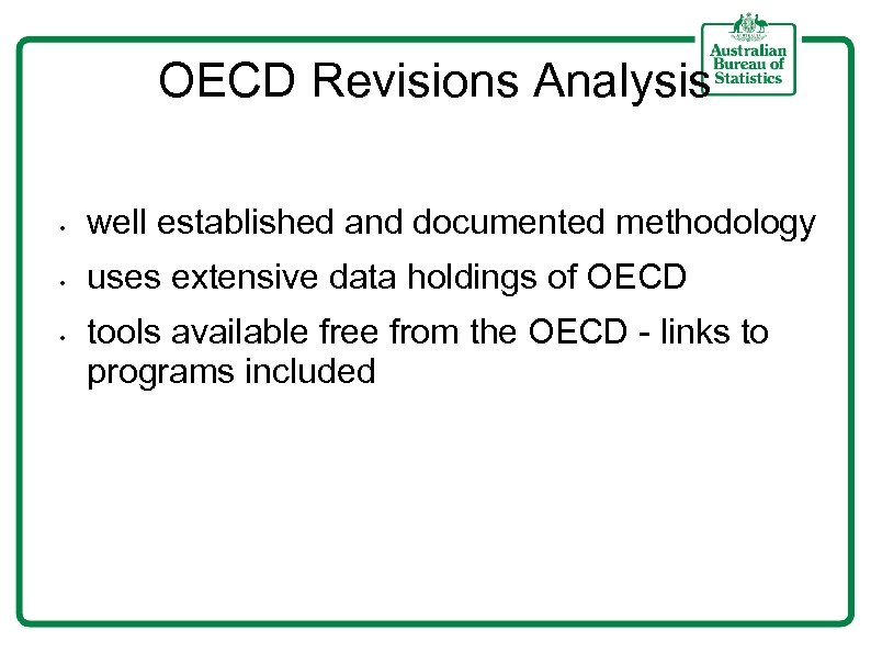 OECD Revisions Analysis • well established and documented methodology • uses extensive data holdings