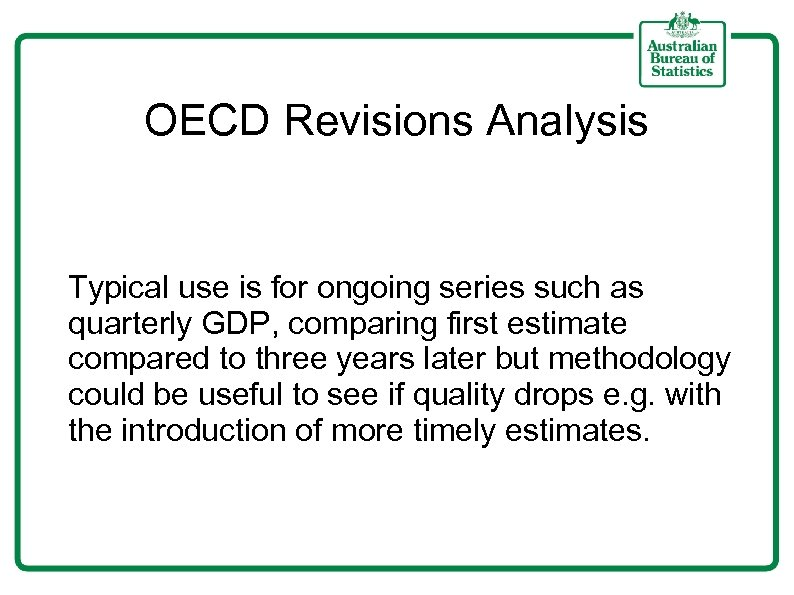 OECD Revisions Analysis Typical use is for ongoing series such as quarterly GDP, comparing