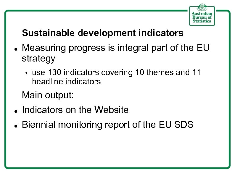 Sustainable development indicators Measuring progress is integral part of the EU strategy • use