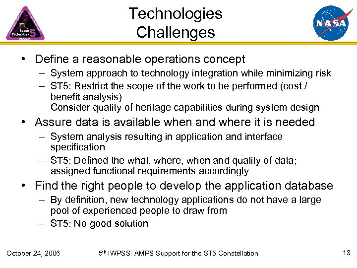 Technologies Challenges • Define a reasonable operations concept – System approach to technology integration