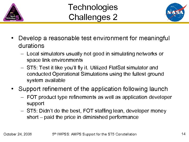 Technologies Challenges 2 • Develop a reasonable test environment for meaningful durations – Local