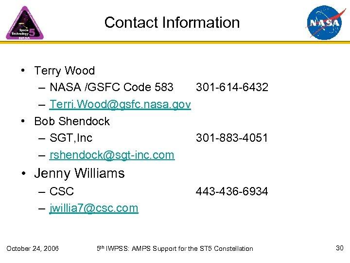 Contact Information • Terry Wood – NASA /GSFC Code 583 301 -614 -6432 –