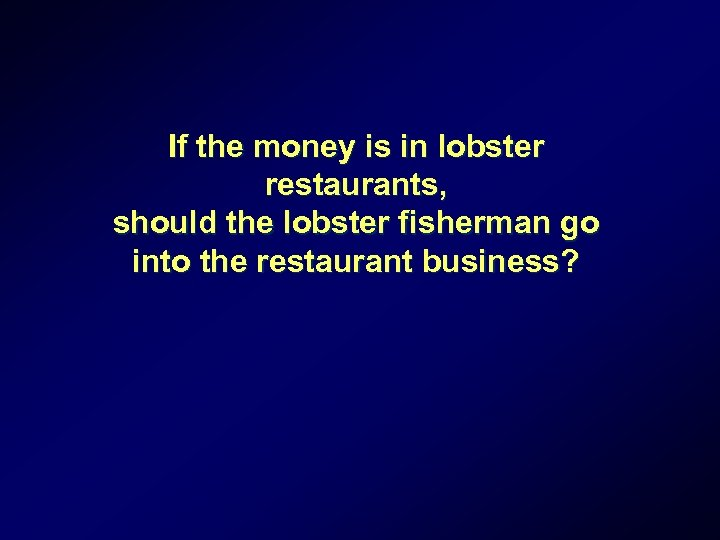 If the money is in lobster restaurants, should the lobster fisherman go into the