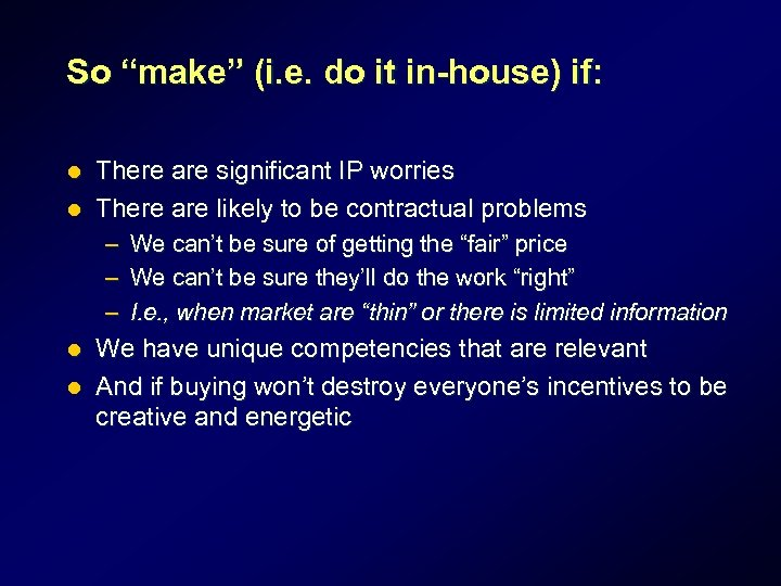 """So """"make"""" (i. e. do it in-house) if: There are significant IP worries l"""