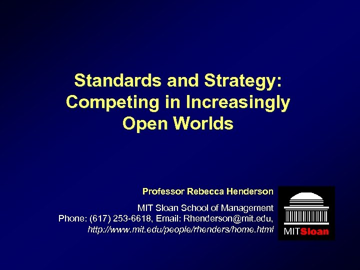 Standards and Strategy: Competing in Increasingly Open Worlds Professor Rebecca Henderson MIT Sloan School