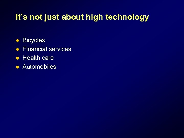 It's not just about high technology l l Bicycles Financial services Health care Automobiles