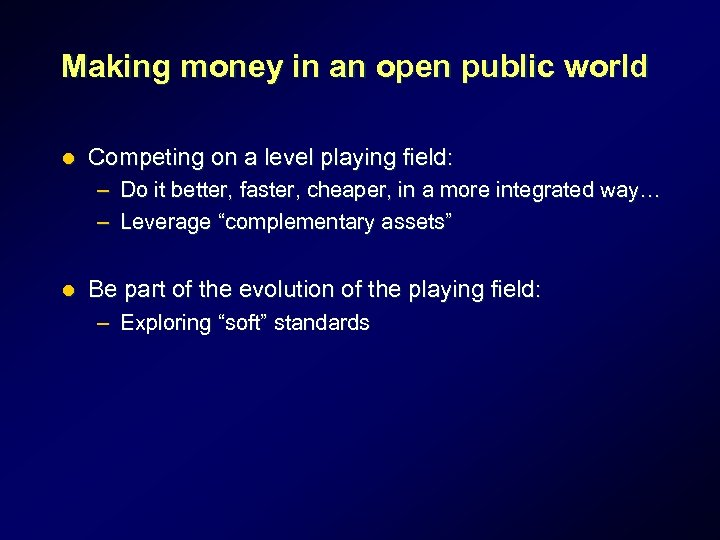 Making money in an open public world l Competing on a level playing field: