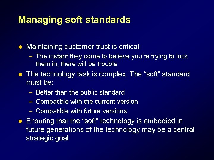 Managing soft standards l Maintaining customer trust is critical: – The instant they come