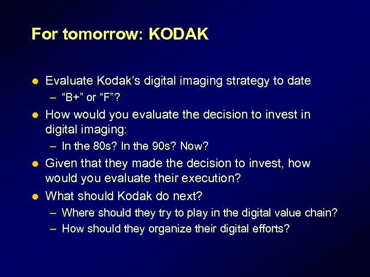 "For tomorrow: KODAK l Evaluate Kodak's digital imaging strategy to date – ""B+"" or"