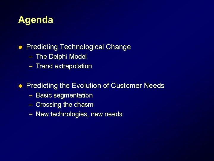 Agenda l Predicting Technological Change – The Delphi Model – Trend extrapolation l Predicting