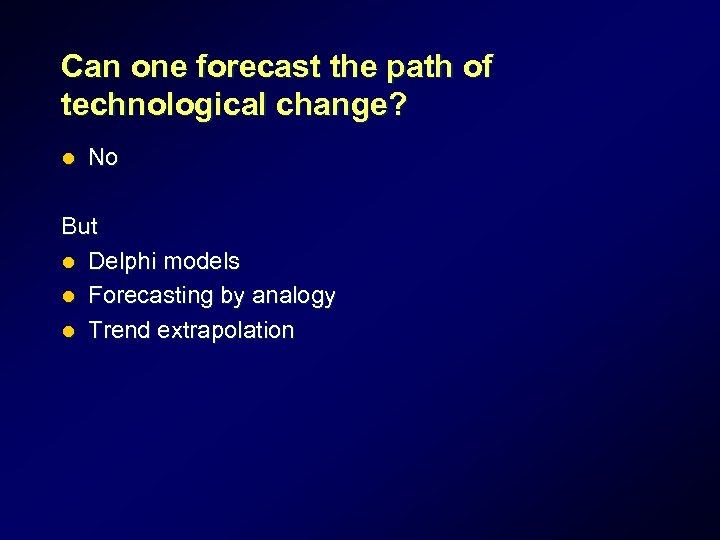 Can one forecast the path of technological change? l No But l Delphi models