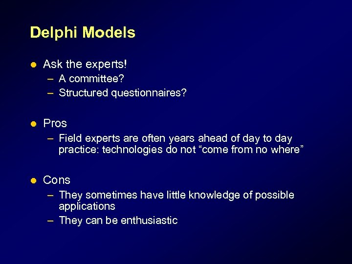 Delphi Models l Ask the experts! – A committee? – Structured questionnaires? l Pros