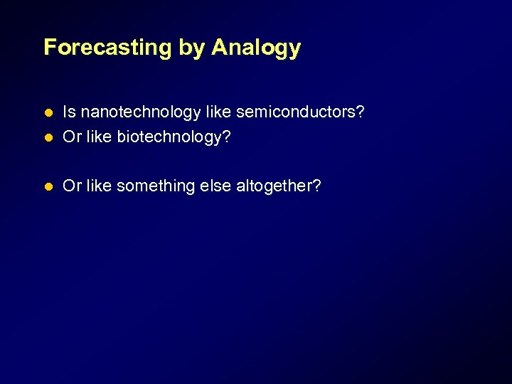 Forecasting by Analogy Is nanotechnology like semiconductors? l Or like biotechnology? l l Or