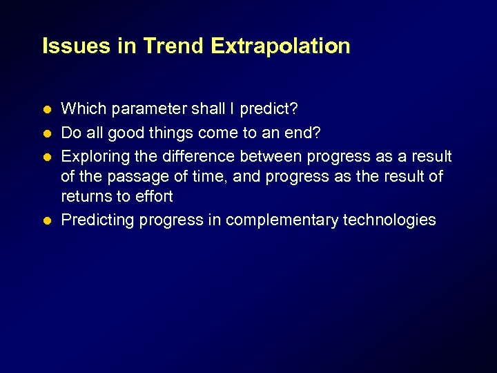 Issues in Trend Extrapolation l l Which parameter shall I predict? Do all good