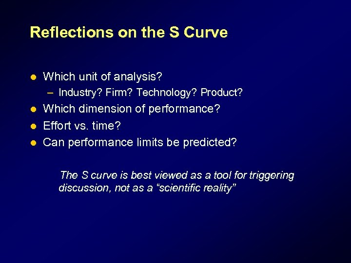 Reflections on the S Curve l Which unit of analysis? – Industry? Firm? Technology?