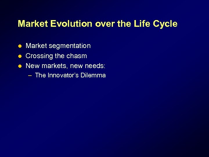 Market Evolution over the Life Cycle Market segmentation l Crossing the chasm l New
