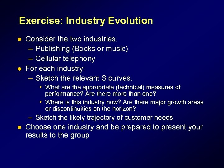 Exercise: Industry Evolution Consider the two industries: – Publishing (Books or music) – Cellular