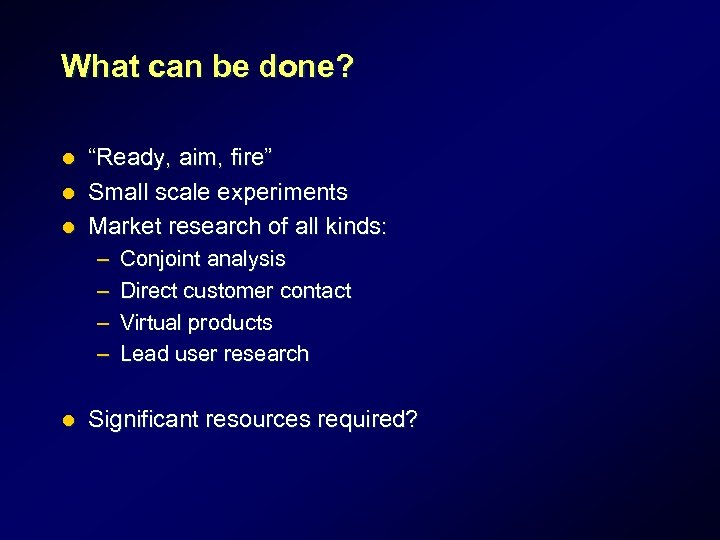 """What can be done? """"Ready, aim, fire"""" l Small scale experiments l Market research"""