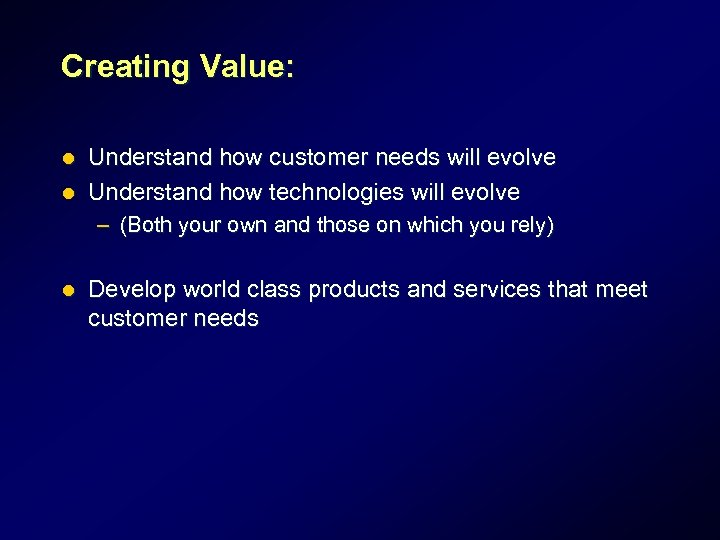 Creating Value: Understand how customer needs will evolve l Understand how technologies will evolve