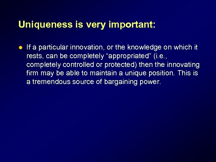 Uniqueness is very important: l If a particular innovation, or the knowledge on which