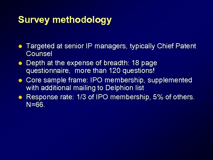 Survey methodology l l Targeted at senior IP managers, typically Chief Patent Counsel Depth