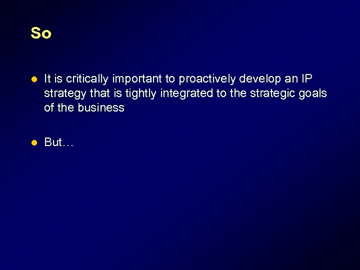 So l It is critically important to proactively develop an IP strategy that is