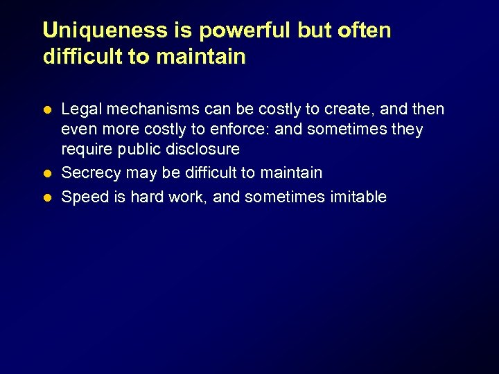 Uniqueness is powerful but often difficult to maintain Legal mechanisms can be costly to