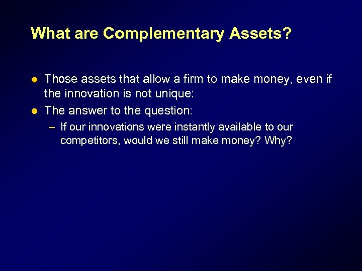 What are Complementary Assets? Those assets that allow a firm to make money, even